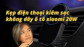 Kẹp điện thoại kiêm sạc không dây ô tô xiaomi 20W