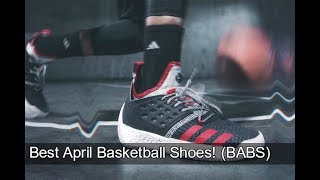 Best April Basketball Shoes (BABS)!
