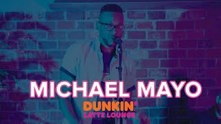 Michael Mayo Performs At The Dunkin Latte Lounge!