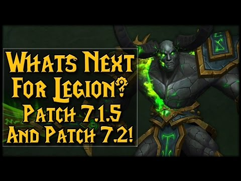Whats Next For Legion? Two Huge Patches! 7.1.5 And 7.2 Info!