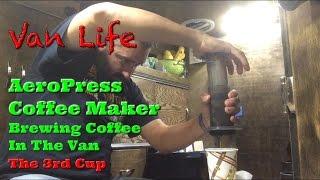 Van Life; AeroPress Coffee Maker! Brewing Coffee In The Van: The 3rd Cup