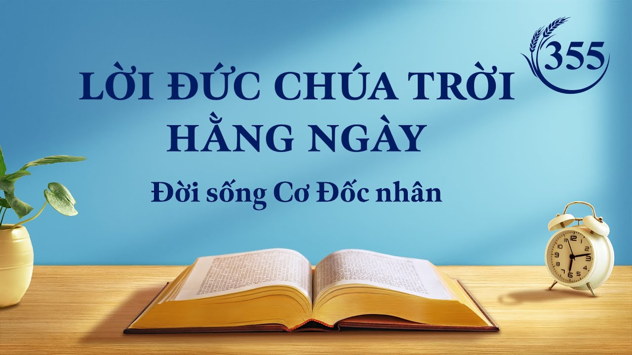 """Lời Đức Chúa Trời hằng ngày   Trích đoạn 355   """"Đức Chúa Trời tể trị số phận của cả nhân loại"""""""