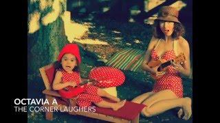 "The Corner Laughers -- ""Octavia A"""