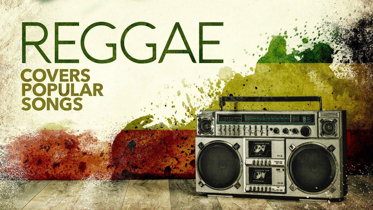 Download Reggae Covers Popular Songs 2021 (6 Hours)