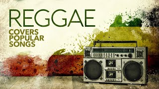 Reggae Covers Popular Songs 2021 (6 Hours)