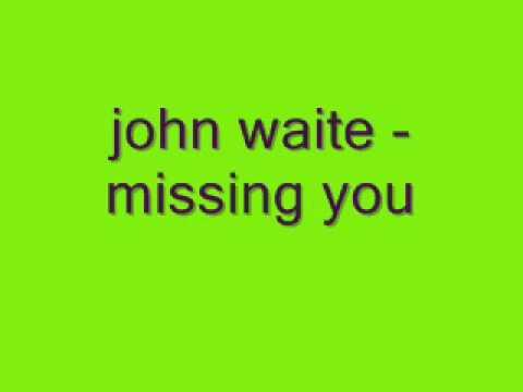 john waite missing you lyrics ! - YouTube