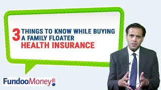 3 Things to Know While Buying a Family Floater Health Insurance