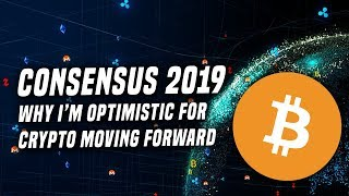 Consensus 2019 | Why I'm extremely optimistic on the future of crypto