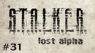S.T.A.L.K.E.R. - Lost Alpha (Ep. 31 - The Sarcophagus)