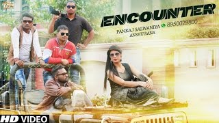 LATEST HARYAVI SONG 2017 || ENCOUNTER || PANKAJ SALWANIYA || HIT VIDEO SONG 2017