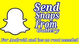 How to send snaps form gallery   Android and Ios  no app needed