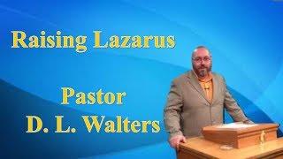 Raising Lazarus - Pastor D. L. Walters