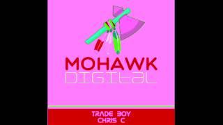 Gambar cover Chris C - Trade Boy [Mohawk ]