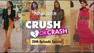Crush Or Crash: What Were We Thinking - Episode 25 - POPxo Fashion
