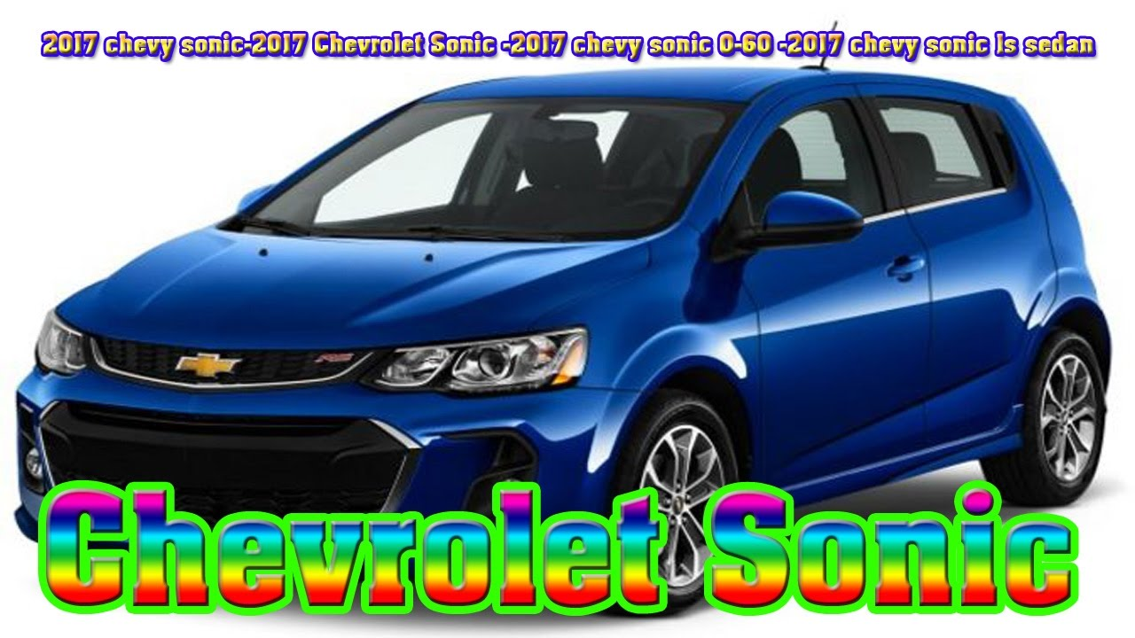2017 Chevy Sonic Chevrolet 0 60 Ls Sedan New Cars