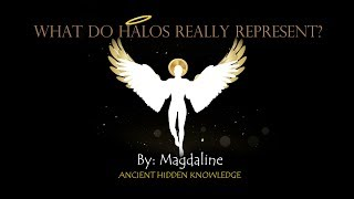Ancient Hidden Knowledge – What do Halos Really Represent?