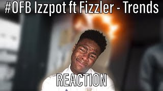 10/10???🔥 #OFB Izzpot ft Fizzler - Trends (Music Video) Prod By Sykes Beats | Pressplay [REACTION]