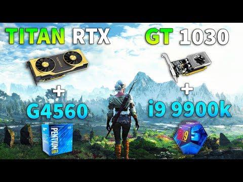 TITAN RTX + Pentium G4560 Vs GT 1030 + I9 9900k Test In 9 Games