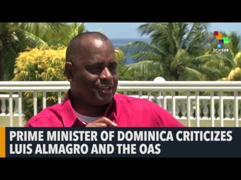 Prime Minister of Dominica Criticizes Luis Almagro and the OAS