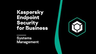 Kaspersky Endpoint Security for Business: Systems Management