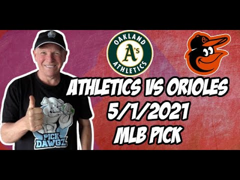 Baltimore Orioles vs Oakland A's 5/1/21 MLB Pick and Prediction MLB Tips Betting Pick