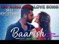 Baarish (Half Girlfriend)2017 💝Love Story Song (Ash king, Shashaa Tirupati).