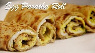 Egg Paratha Roll Recipe | Egg Wraps Recipe for Breakfast and Lunch By Shilpi