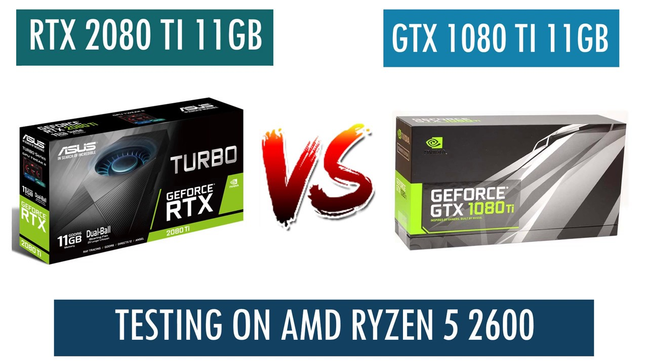 RTX 2080 Ti vs GTX 1080 Ti - AMD Ryzen 5 2600 - Benchmarks Comparison