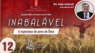 """Série """"Inabalável, a Esperança do Povo de Deus"""" - Parte 12   Rev. Isaías Cavalcanti"""