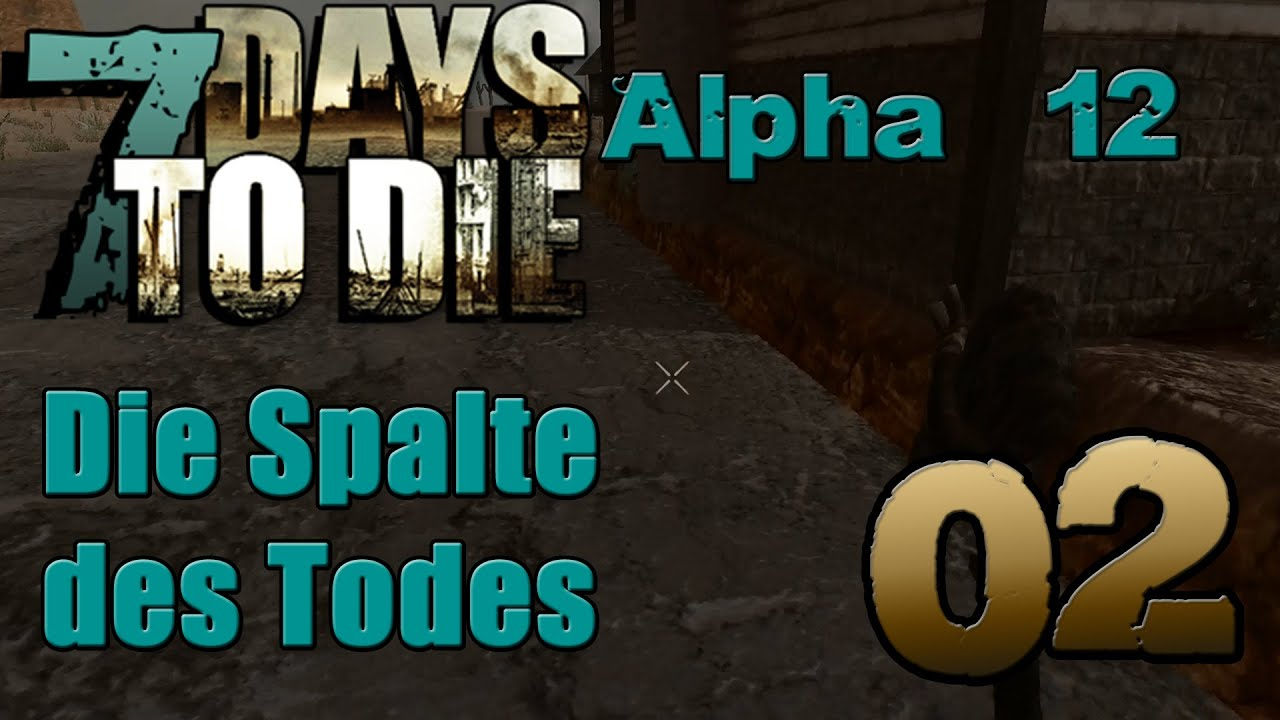 7 days to die 02 s3 die spalte des todes alpha 12 let 39 s play together youtube. Black Bedroom Furniture Sets. Home Design Ideas