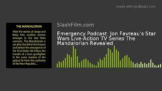 Emergency Podcast: Jon Favreau's Star Wars Live-Action TV Series The Mandalorian Revealed