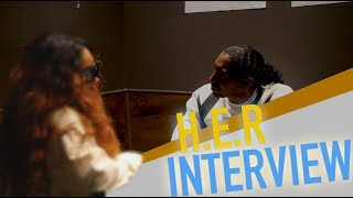 H.E.R INTERVIEW! GETTING CLOSE AND PERSONAL..(FIRST CAMERA INTERVIEW)