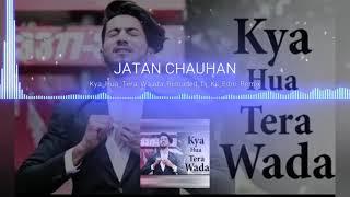 Kya hua tera wada dj ks edm Remix JATAN CHAUHAN