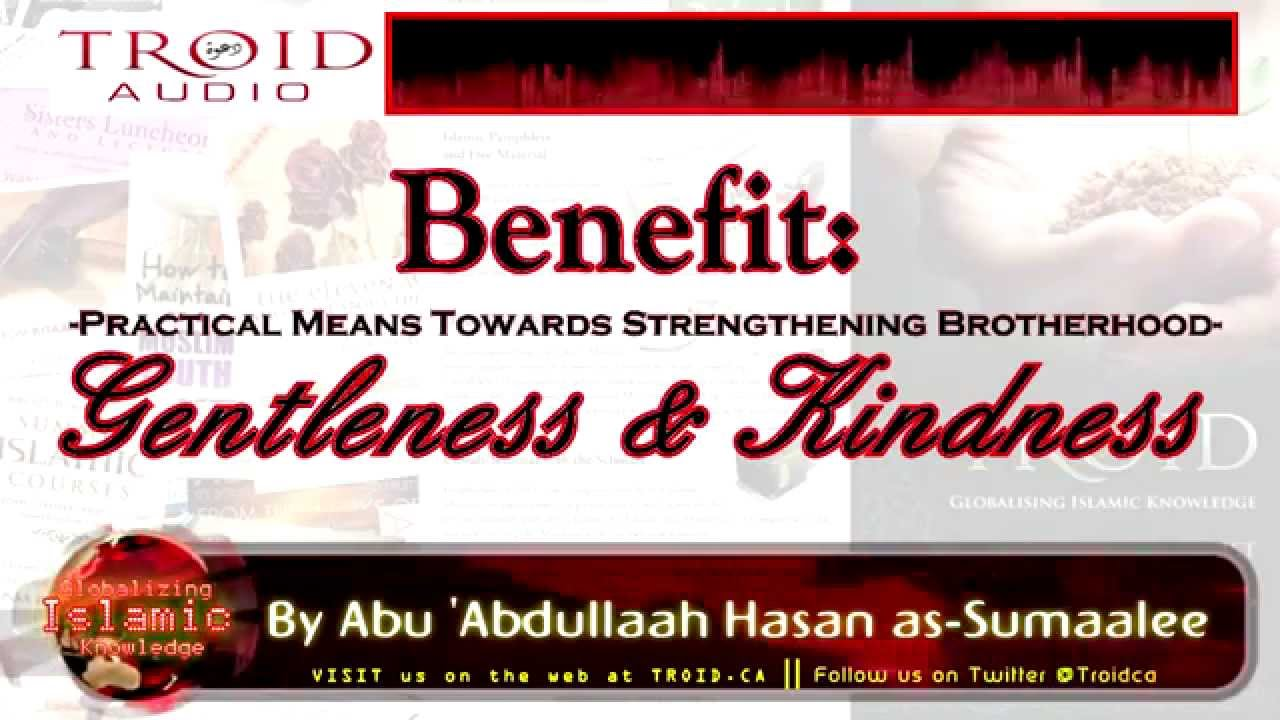 Benefit: Practical Means Towards Strengthening Brotherhood Series - Gentleness & Kindness