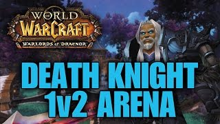 Warlords of Draenor (Beta): Level 100 Frost DK 1v2 Arena - WoD PvP Gameplay