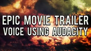 Epic Movie Trailer Voice using Audacity