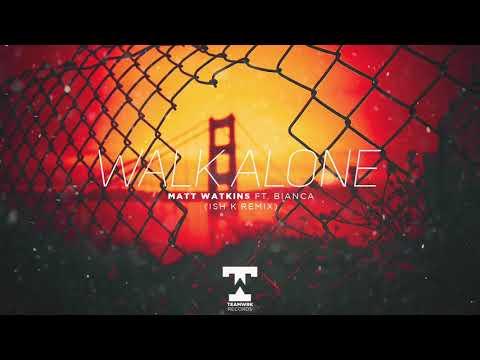 Matt Watkins - Walk Alone (Feat. Bianca) Ish K Remix