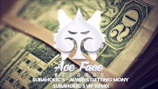 Subaholic's - Always Getting Money (Subaholic's VIP Remix)