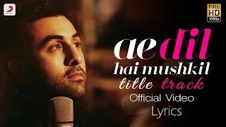 Ae Dil Hai Mushkil - Lyrical Video | Karan Johar | Aishwarya, Ranbir, Anushka | Pritam | Arijit