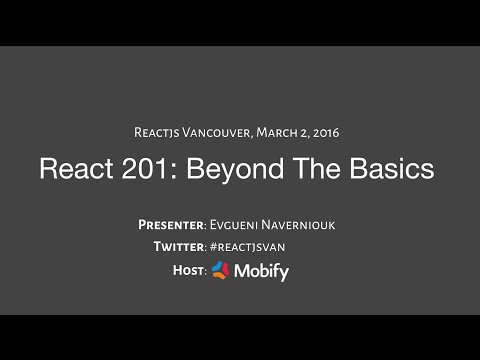 ReactJS Vancouver - React 201: Beyond The Basics. Followed by a panel discussion with Q&A