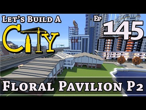 How To Build A City :: Minecraft :: Floral Pavilion P2 :: E145