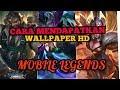 CARA MENDAPATKAN WALLPAPER HD SEMUA HERO MOBILE LEGENDS