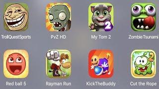 Troll Quest Sport,PVZ HD,My Tom 2,Zombie Tsunami,Red Ball 5,Rayman Run,Kick The Buddy