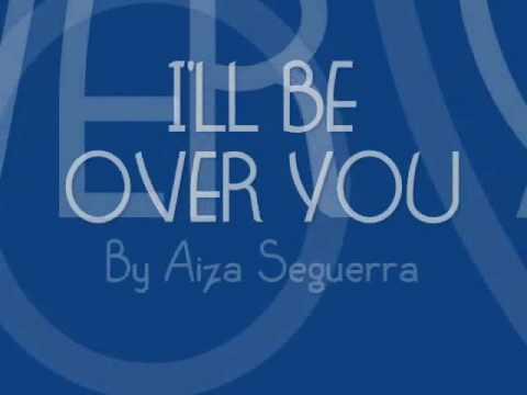 I'll Be Over You Lyrics - Aiza Seguerra