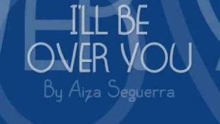 Download I'll Be Over You Lyrics - Aiza Seguerra MP3 song and Music Video