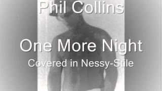 Phil Collins - One More Night (covered in Nessy-Stile)