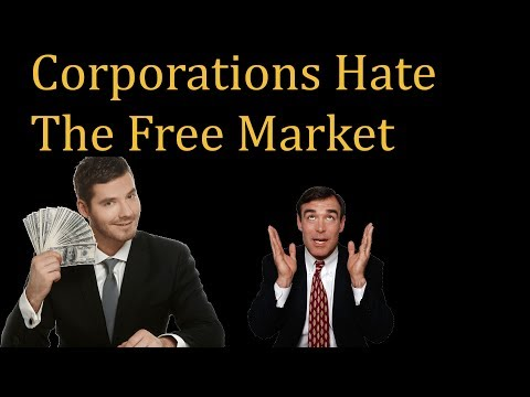 Corporations Hate The Free Market