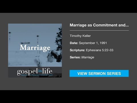 Marriage As Commitment And Priority – Timothy Keller [Sermon]