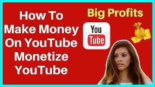 How To Make Money On YouTube - Monetize YouTube & Make BIG PROFITS!