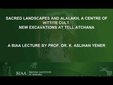 Prof. K. Aslıhan Yener: Sacred Landscapes and Alalakh